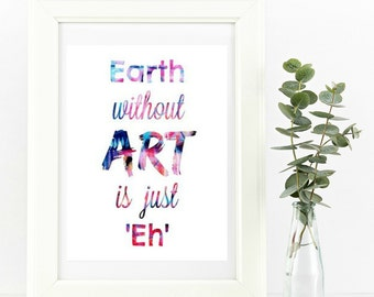 Giclee Art Print - 8.5x11 A4 - Earth without art is just eh - typography art print - quote art - tumblr inspired print