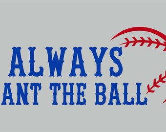 Baseball Quote Wall Decal Always Want the Ball