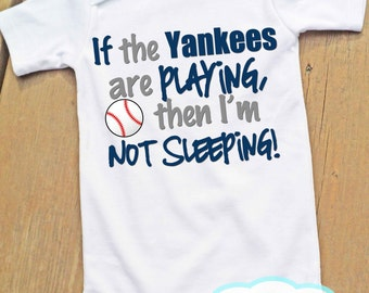 If the Yankees are playing then I'm not sleeping Bodysuit or Tshirt - New York Yankees fans - Baseball Fan