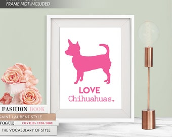 LOVE CHIHUAHUAS - Art Print (Featured in Hot Pink) Love Animals Art Print and Poster Collection