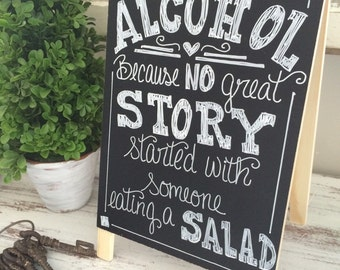 Tabletop 8x13 Size Wedding chalkboard sign - Alcohol Because no Great Story Started With Someone Eating A Salad - rustic wedding sign -