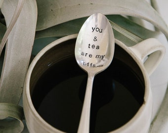 You & Tea are my BFFS - (TM) Hand Stamped Vintage Spoon for TEA Lovers
