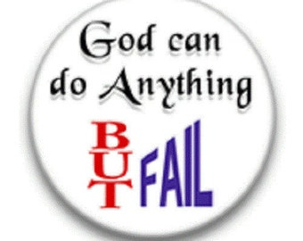 God Can Do Anything But Fail and Other Pins