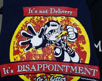 It's Not Delivery, It's Disappointment - pizza explosion parody t-shirt - better than nothing!