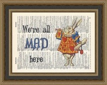 Alice in Wonderland We're All Mad Here White Rabbit illustration printed on a vintage dictionary page.  Mad Hatter Poster, Humorous Print.