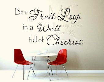 Kitchen Vinyl Decal Be a Fruit Loop in a World Full of Cheerios Kitchen Decal Vinyl