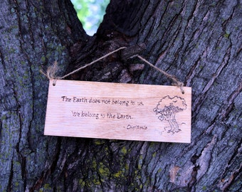 The Earth does not belong to us, we belong to the Earth wall hanging, wood burned wall hanging, wood burned plaque