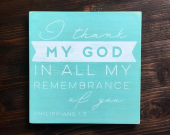 """Philippians 1:3 Design Hand Painted Sign -- """"I thank my God in all my remembrance of you."""""""