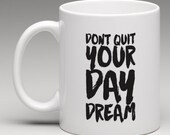 Mug  - Don't Quit Your Day Dream