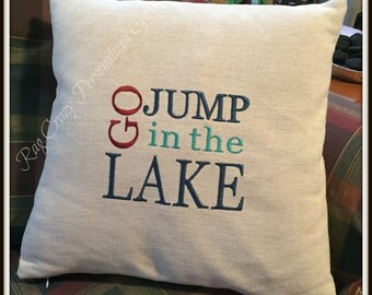 Decorative Pillow Covers, Lake House Decor, Embroidered Lake House Pillow cover, Go Jump in The Lake, Lake Decor,