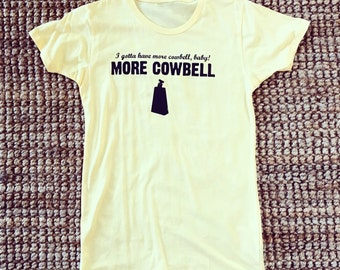 I've Gotta Have More Cowbell - Women's Large Yellow Shirt