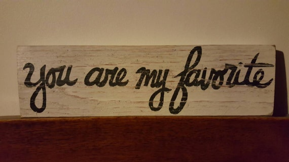 You are my favorite - Wood sign