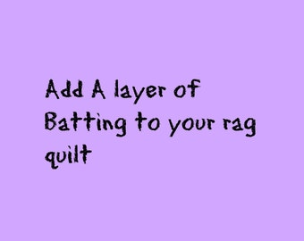 Add a layer of cotton batting to your rag quilt