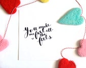 Valentines Card Romantic - You Make Me Feel All the Feels - Love Print