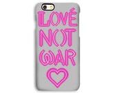 Love Not War phone case - iPhone 6S, 6 Plus 5/5s 4/4s, Samsung Galaxy S3 S4 S5 S6