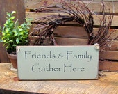 Wood Family sign, wooden sign, gift idea, holiday gift, Friends and family gather here, Rustic wood sign, Primitive wooden signs, House sign