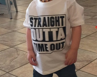 Straight Out of Time Out Boys or Girls Shirt or Straight out of Nap Time