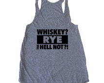 WHISKEY? Rye The Hell Not?! woman's cocktail tank top, women's whiskey tank top, Rye Not tank, bartender tank, funny whiskey tank top whisky