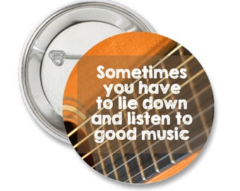 Sometimes you have to lie down and listen to good music (guitar) Quote 1.25'' Pinback Button or Magnet