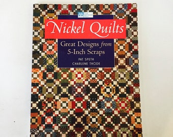 Nickel Quilts Great Designs from 5-inch Scraps by Pat Spetch &  Charlene Thode / Vintage quilt Book 5 Inch Scraps Quilting Book Softcover
