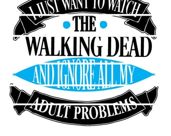 I just want to watch the Walking Dead and ignore all my Adult Problems SVG Cut able Design File