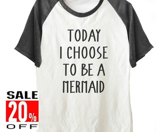 Today I Choose to be a Mermaid shirt workout tee graphic tee funny tops short sleeve shirt unisex size S M L