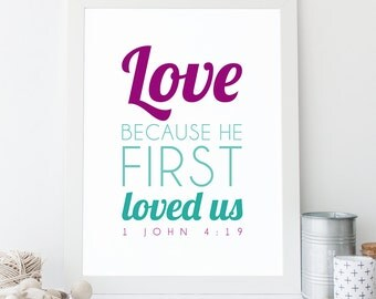 Bible Verse Art  -  1 John 4:19 - Scripture Print