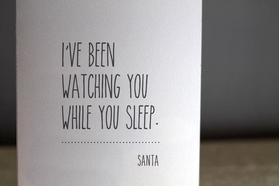 I've Been Watching You While You Sleep - Notes from Santa Card  - Funny Christmas / Holiday Card