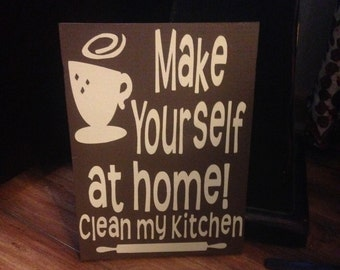 Kitchen, make yourself at home. Clean my kitchen, wooden sign