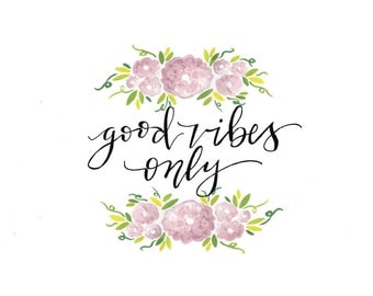 Print / Good Vibes Only / Flowers / Calligraphy