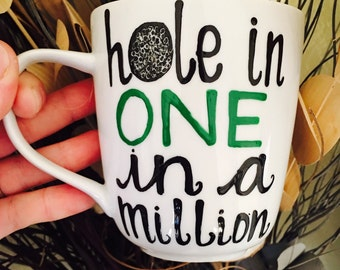 Golf Mug- Hole in ONE in a million- gift for dad- golf gift- golfing mug- i love golf- golfing- Father's Day gift