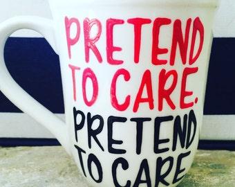 Will and Grace Coffee Mug- Will & Grace TV Show Gift- Coffee Mug- Funny Coffee Mug- Karen Walker quotes- Pretend to Care pretend to care