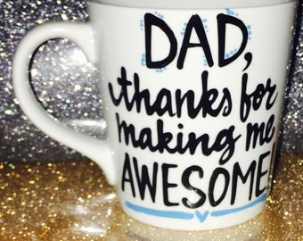 Dad, thanks for making me awesome- Awesome like my dad - awesome like my daughter - father mug- Funny Father's Day mug- gifts for dad