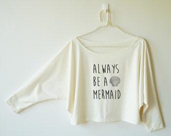 Always be a mermaid tshirt mermaid shirt funny quote shirt 3/4 sleeve off shoulder sweatshirt dolman top oversized 3/4 sleeve women tshirt