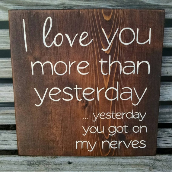 Funny I Love You More: I Love You More Than Yesterday ... Yesterday By