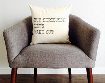 But Seriously Let's Make Out Pillow
