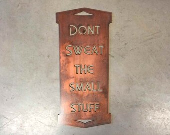 Laser cut , metal sign Dont Sweat the Small Stuff