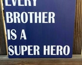 Every brother is a super hero wood sign