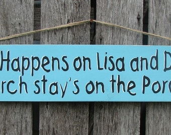 Custom hand painted wood sign what happens on the porch stays on the porch