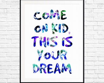 Fine Art Quote Giclee Come on kid this is your dream. birthday gift anniversary wedding watercolor geometric Home Decor