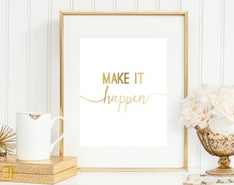 Make It Happen Art Print, 'Faux' Gold Print, Inspirational Art, 5x7, 8X10, 11x14 Motivational Art Print, Office Decor, Office Wall Art