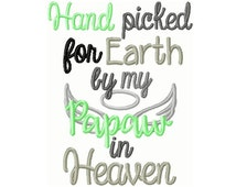Hand Picked for Earth by my Papaw in Heaven  Embroidery Design -INSTANT DOWNLOAD-