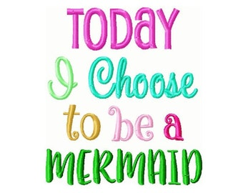 Today I Choose to be a Mermaid Embroidery Design- INSTANT DOWNLOAD-