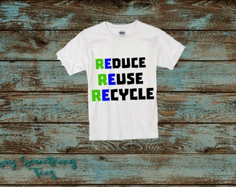 Earth Day Shirt, Reduce Reuse Recycle, Recycle Shirt, Reuse Shirt, Reduce Shirt, Earth Day, Clean Earth Shirt, Earth Shirt, Recycling Shirt