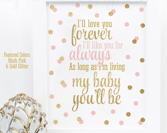 I'll Love You Forever I'll Like You For Always My Baby You'll Be - Printable Girls Room Nursery Decor Art Sign - Blush Pink Gold Glitter
