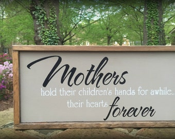 Sign For Mom. Mother's Day Gift Idea! Mothers Hold Their Children's Hands For Awhile . . .  Their Hearts Forever. ON SALE!
