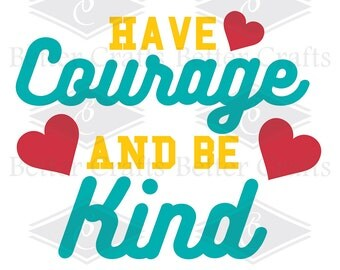 Have Courage and be Kind SVG, DXF, EPS Cut file.