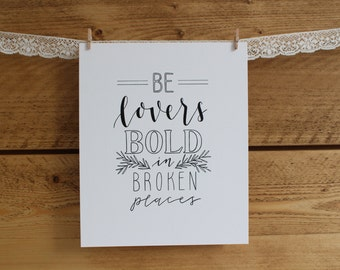Be lovers bold in broken places - 8x10 print - hand-drawn lettering/typography