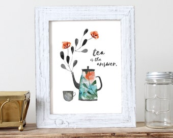 Tea is the Answer -  Print of Watercolour Illustration