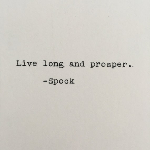 Spock Quotes Live Long And Prosper: Star Trek Live Long And Prosper Quote Spock Typed On